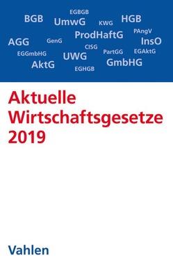 Aktuelle Wirtschaftsgesetze 2019 von Döring,  Ulrich, Führich,  Ernst, Klunzinger,  Eugen, Oehlrich,  Marcus, Richter,  Thorsten