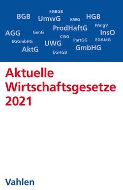 Aktuelle Wirtschaftsgesetze 2021 von Döring,  Ulrich, Führich,  Ernst, Klunzinger,  Eugen, Oehlrich,  Marcus, Richter,  Thorsten