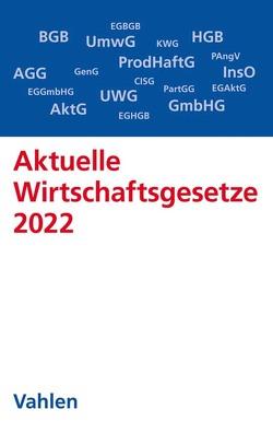 Aktuelle Wirtschaftsgesetze 2022 von Döring,  Ulrich, Führich,  Ernst, Klunzinger,  Eugen, Oehlrich,  Marcus, Richter,  Thorsten