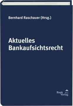 Aktuelles Bankaufsichtsrecht von Raschauer,  Bernhard