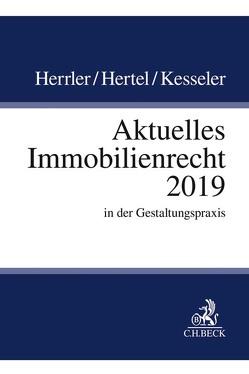 Aktuelles Immobilienrecht 2019 von Herrler,  Sebastian, Hertel,  Christian, Kesseler,  Christian