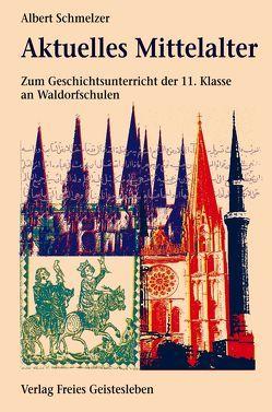 Aktuelles Mittelalter von Schmelzer,  Albert