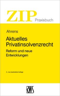 Aktuelles Privatinsolvenzrecht von Ahrens,  Martin
