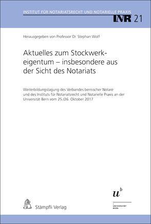 Aktuelles zum Stockwerkeigentum – insbesondere aus der Sicht des Notariats von Wolf,  Stephan