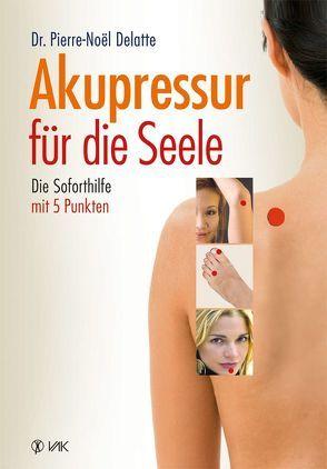 Akupressur für die Seele von Beeck,  Karin, Delatte,  Dr. Pierre-Noel