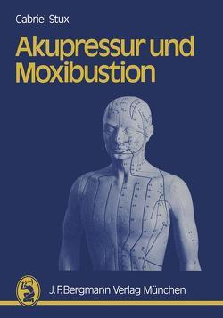 Akupressur und Moxibustion von Kofen,  P., Sahm,  K.A., Stux,  G.