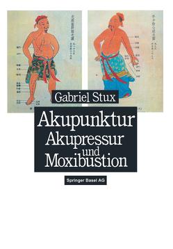 Akupunktur, Akupressur und Moxibustion von Stux,  G.