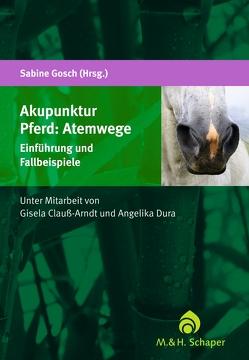 Akupunktur Pferd: Atemwege von Claus-Arndt,  Dr. Gisela, Gosch,  Sabine