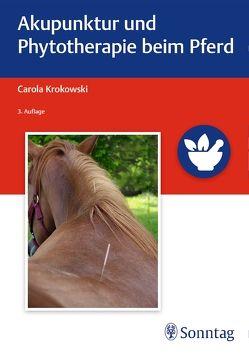 Akupunktur und Phytotherapie beim Pferd von Krokowski,  Carola