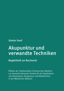 Akupunktur und verwandte Techniken. Begleitheft zur Buchserie von Dr. Senf,  Günter