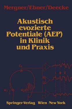 Akustisch evozierte Potentiale (AEP) in Klinik und Praxis von Deecke,  Lüder, Ebner,  Alois, Mergner,  Thomas