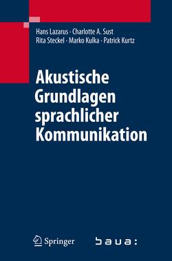 Akustische Grundlagen sprachlicher Kommunikation von Kulka,  Marko, Kurtz,  Patrick, Lazarus,  Hans, Steckel,  Rita, Sust,  Charlotte A.