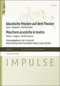 Akustische Masken auf dem Theater / Maschere acustiche in teatro von Held,  Heinz-Georg, Mazza,  Donatella, Strack,  Laura