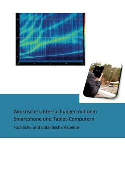 Akustische Untersuchungen mit dem Smartphone und Tablet-Computern – Fachliche und didaktische Aspekte von Hirth,  Michael