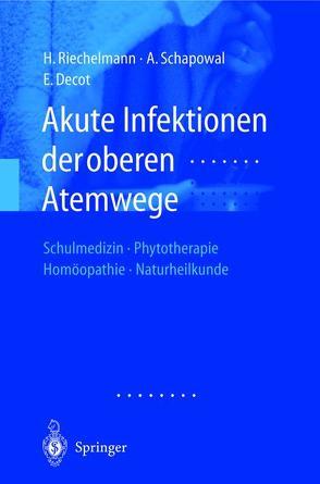 Akute Infektionen der oberen Atemwege von Decot,  Elke, Riechelmann,  Herbert, Schapowal,  Andreas