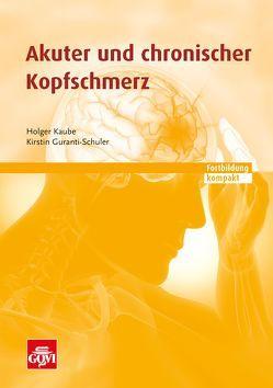 Akuter und chronischer Kopfschmerz von Guranti-Schuler,  Kirstin, Kaube,  Holger