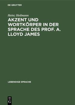 Akzent und Wortkörper in der Sprache des Prof. A. Lloyd James von Heilmann,  Heinz
