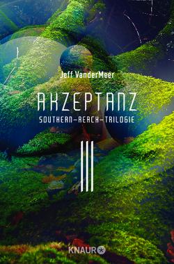Akzeptanz #3 Southern-Reach-Trilogie von VanderMeer,  Jeff