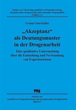 """""""Akzeptanz"""" als Deutungsmuster in der Drogenarbeit von Unterkofler,  Ursula"""