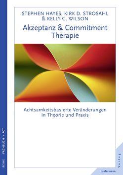 Akzeptanz- & Commitment-Therapie von Hayes,  Steven C., Mallett,  Dagmar, Strosahl,  Kirk D., Wilson,  Kelly G.