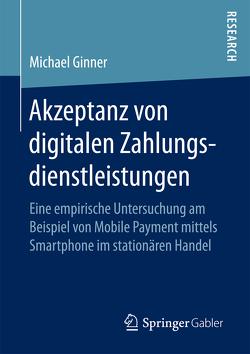 Akzeptanz von digitalen Zahlungsdienstleistungen von Ginner,  Michael