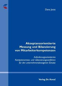 Akzeptanzorientierte Messung und Bilanzierung von Mitarbeiterkompetenzen von Janas,  Dana