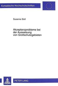 Akzeptanzprobleme bei der Ausweisung von Großschutzgebieten von Stoll-Kleemann,  Susanne