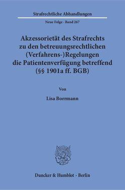 Akzessorietät des Strafrechts zu den betreuungsrechtlichen (Verfahrens-)Regelungen die Patientenverfügung betreffend (§§ 1901a ff. BGB). von Borrmann,  Lisa