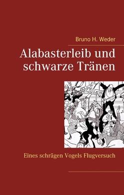 Alabasterleib und schwarze Tränen von Weder,  Bruno H