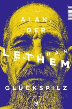 Alan, der Glückspilz von Lethem,  Jonathan, Maass,  Johann Christoph