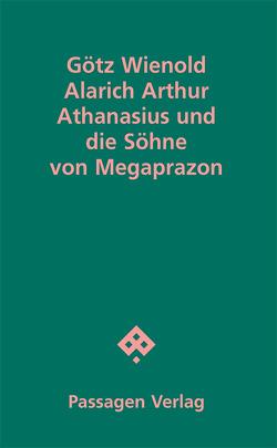 Alarich Arthur Athanasius und die Söhne von Megaprazon von Wienold,  Götz