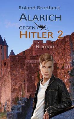 Alarich gegen Hitler von Brodbeck,  Roland
