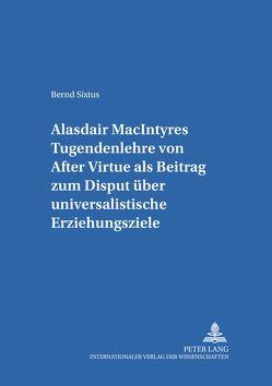 Alasdair MacIntyres Tugendenlehre von «After Virtue» als Beitrag zum Disput über universalistische Erziehungsziele von Sixtus,  Bernd