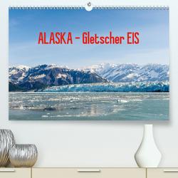ALASKA Gletscher EIS (Premium, hochwertiger DIN A2 Wandkalender 2021, Kunstdruck in Hochglanz) von Herrmann,  Reinhold