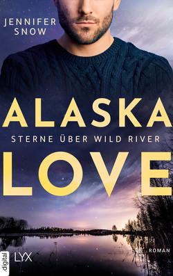 Alaska Love – Sterne über Wild River von Link,  Hans, Snow,  Jennifer