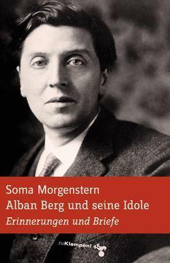 Alban Berg und seine Idole von Morgenstern,  Soma, Schulte,  Ingolf