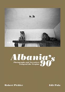Albania´s 90s von Pichler,  Robert, Pula,  Edit