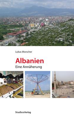 Albanien. Eine Annäherung von Morscher,  Lukas