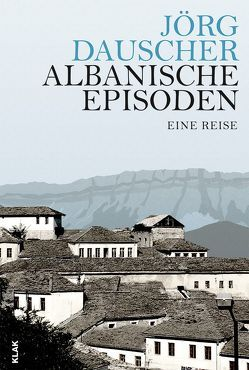 Albanische Episoden von Dauscher,  Jörg