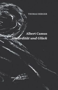 Albert Camus. Absurdität und Glück von Berger,  Thomas