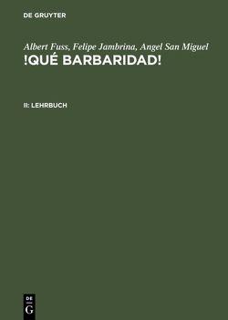 Albert Fuss; Felipe Jambrina; Angel San Miguel: !Qué barbaridad! / Lehrbuch von Fuss,  Albert, Jambrina,  Felipe, Ramos Méndez,  Carmen