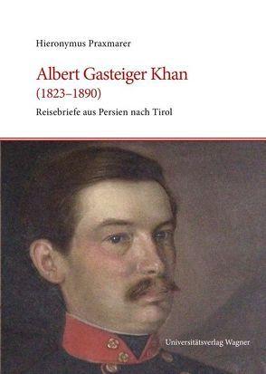 Albert Gasteiger Khan (1823-1890) von Praxmarer,  Hieronymus