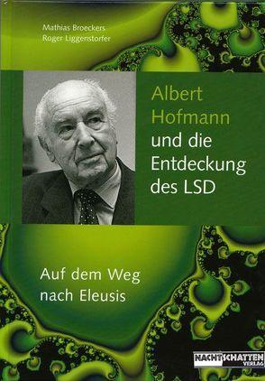 Albert Hofmann und die Entdeckung des LSD von Broeckers,  Mathias, Liggenstorfer,  Roger