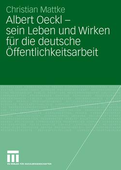 Albert Oeckl – sein Leben und Wirken für die deutsche Öffentlichkeitsarbeit von Mattke,  Christian
