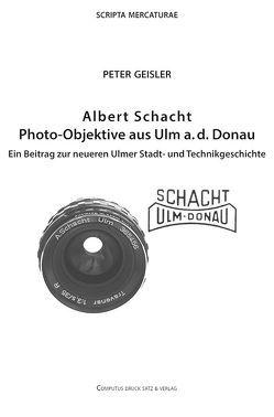 Albert Schacht Photo-Objektive aus Ulm a. d. Donau von Geißler,  Peter