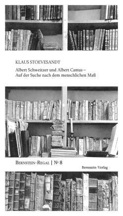 Albert Schweitzer und Albert Camus – Auf der Suche nach dem menschlichen Maß von Remmel,  Andreas, Remmel,  Paul, Stoevesandt,  Klaus