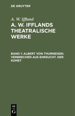 A. W. Iffland: A. W. Ifflands theatralische Werke / Albert von Thurneisen. Verbrechen aus Ehrsucht. Der Komet von Iffland,  August Wilhelm