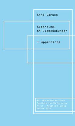 Albertine. 59 Liebesübungen von Carson,  Anne, Knott,  Marie Luise