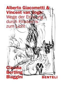 Alberto Giacometti und Vincent van Gogh: Wege der Erlösung – durch Finsternis zum Licht von Bertling Biaggini,  Claudia
