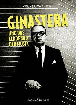 Alberto Ginastera und das Eldorado der Musik von Tarnow,  Volker